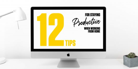 12 Tips For Staying Productive When Working From Home